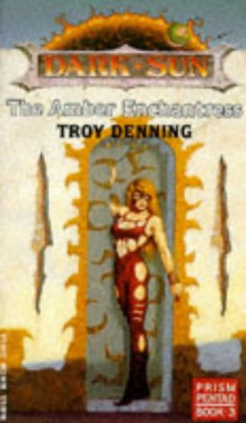 The Amber Enchantress (Dark Sun Novels, Prism Pentad, Book 3): Troy Denning