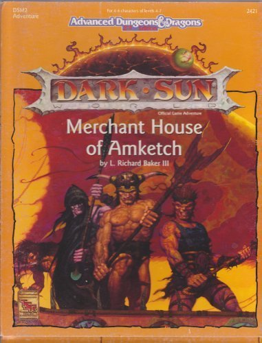 Merchant House of Amketch (AD&D 2nd Ed. Fantasy Roleplaying, Dark Sun, DSM2) (1560766433) by L. Richard Baker