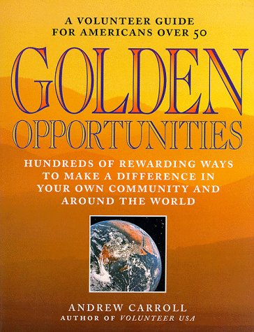 Golden Opportunities: A Volunteer Guide for Americans over 50: Carroll, Andrew