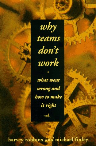 Why Teams Don't Work: What Went Wrong and How to Make It Right: Robbins, Harvey; Finley, ...