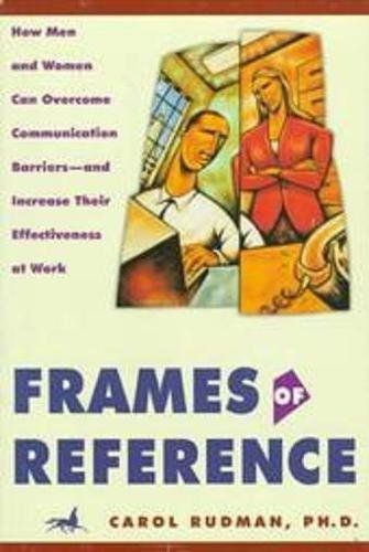9781560795322: Frames of Reference: How Men and Women Can Overcome Communication Barriers and Increase Their Effectivness at Work