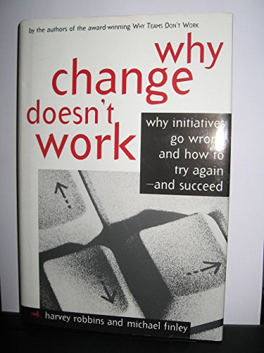9781560796756: Why Change Doesn't Work: Why Initiatives Go Wrong and How to Try Again and Succeed