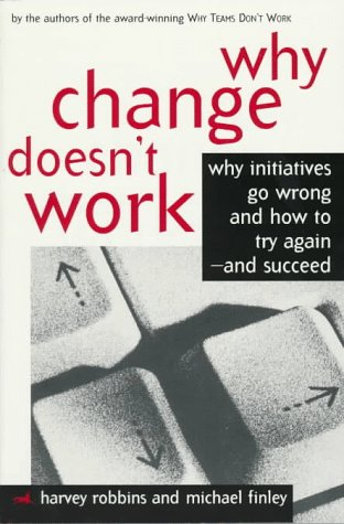 9781560799443: Why Change Doesn't Work: Why Initiatives Go Wrong and How to Try Again-And Succeed