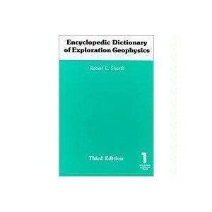 Encyclopedic Dictionary of Exploration Geophysics (Geophysical References: Robert E. Sheriff