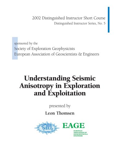 Understanding Seismic Anisotropy in Exploration and Exploitation (DISC No. 5): Leon Thomsen