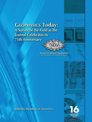 GEOPHYSICS Today: A Survey of the Field as the Journal Celebrates its 75th Anniversary: Edited by: ...