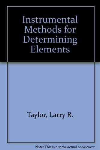 Instrumental Methods for Determining Elements: Larry R. Taylor,