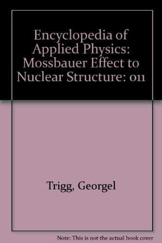 Encyclopedia of Applied Physics: Mossbauer Effect to Nuclear Structure: Trigg, Georgel, Immergut, ...