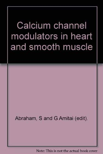 Calcium Channel Modulators in Heart and Smooth Muscle: Basic Mechanisms and Pharmacological Aspects...