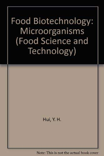 Food Biotechnology: Microorganisms (Food Science and Technology): Y. H. Hui