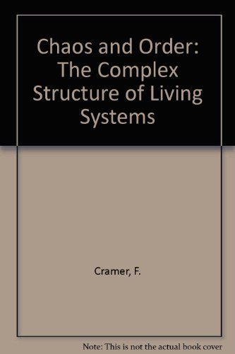 Chaos and Order: The Complex Structure of Living Systems.: F. Cramer.