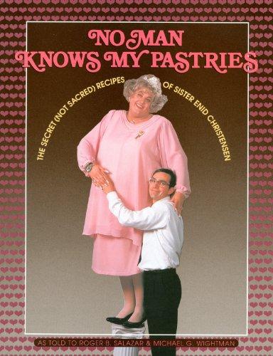 9781560850281: No Man Knows My Pastries: The Secret Not Sacred Recipes of Sister Enid Christensen