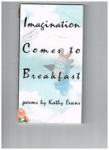 Imagination Comes to Breakfast: Poems