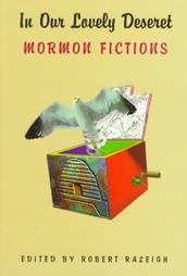 In Our Lovely Deseret : Mormon Fictions: Raleigh, Robert (editor), Authors Include Levi Peterson, ...