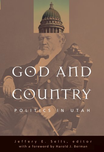God and Country: Politics in Utah: Sells, Jeffery E.
