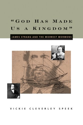 """God Has Made Us a Kingdom"""" - James Strang and the Midwest Mormons: Speek, Vickie C."""