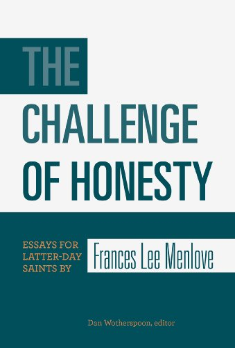 The Challenge of Honesty: Essays for Latter-Day Saints by Frances Lee Menlove: Wotherspoon, Dan