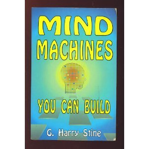 Mind Machines You Can Build: Stine, G. Harry
