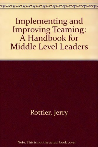 Implementing and Improving Teaming: A Handbook for Middle Level Leaders: Rottier, Jerry