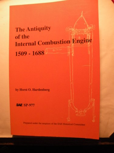 The Antiquity of the Internal Combustion Engine 1509-1688 (S P (Society of Automotive Engineers)): ...