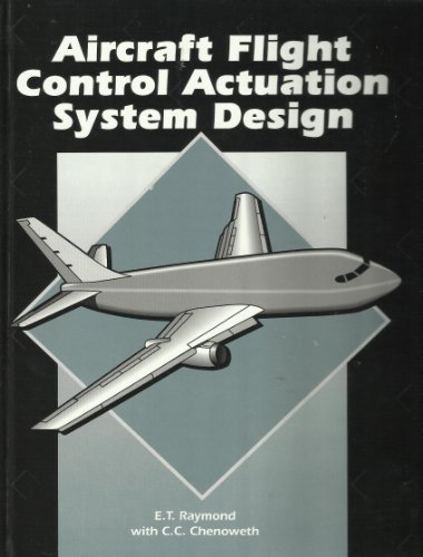 Aircraft Flight Control Actuation System Design: Raymond, E. T.; Chenoweth, C. C.