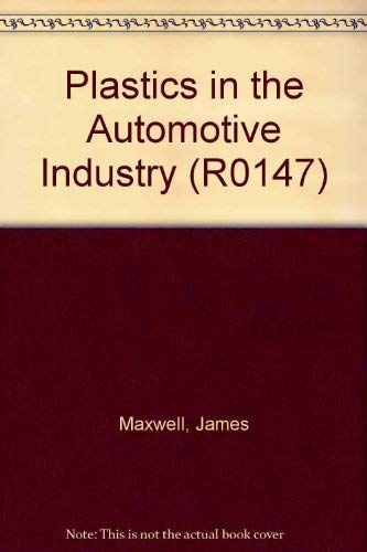 Plastics in the Automobile Industry (R0147) (1560915277) by Maxwell, James