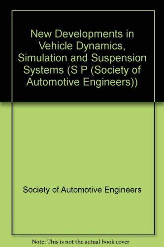 New Developments in Vehicle Dynamics, Simulation and Suspension Systems (S P (Society of Automotive...