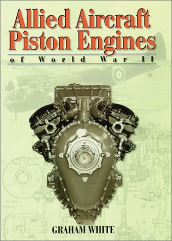 9781560916550: Allied Aircraft Piston Engines of World War II: History and Development of Frontline Aircraft Piston Engines Produced by Great Britain and the united (Reference)