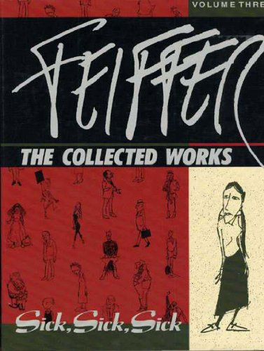 """Feiffer: The Collected Works, Volume 3 """"Sick, Sick, Sick"""": Feiffer"""