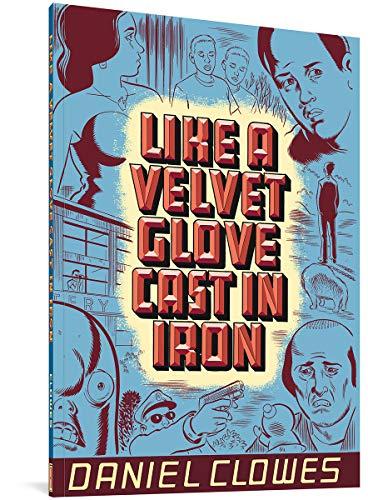 Like a Velvet Glove Cast in Iron: Clowes, Daniel