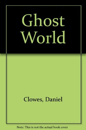 Ghost World (First Edition).: Clowes, Daniel.