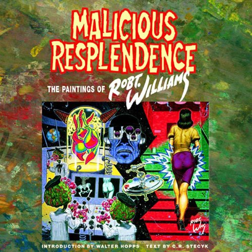9781560973669: Malicious Resplendence: The Paintings of Robert Williams