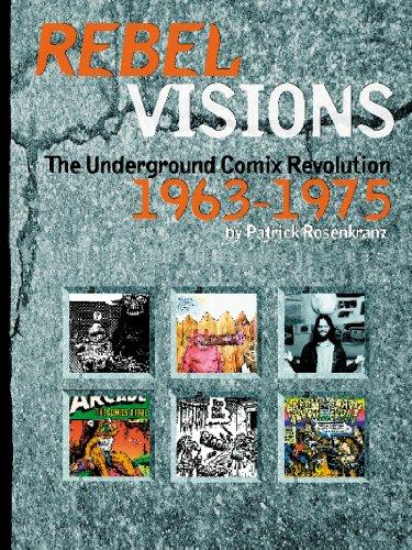REBEL VISIONS: THE UNDERGROUND COMIX REVOLUTION 1963-1975: Rosenkranz, Patrick