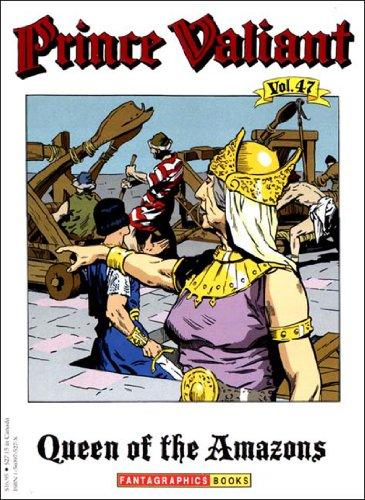 Prince Valiant, Volume 47: Queen of the Amazons: Foster, Harold; Murphy, John Cullen