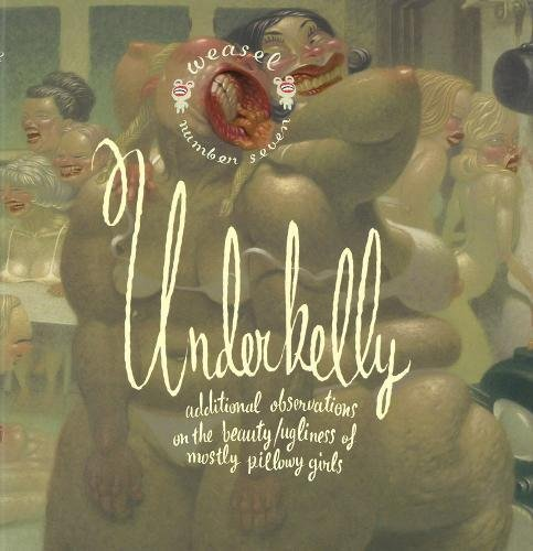 9781560976158: Underbelly: Additional Observations On The Beauty/ugliness Of Mostly Pillowy Girls