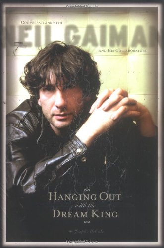 Hanging Out With the Dream King: Conversations with Neil Gaiman and His collaborators s/c