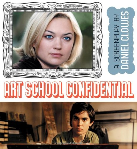 Art School Confidential: A Screen Play: Daniel Clowes