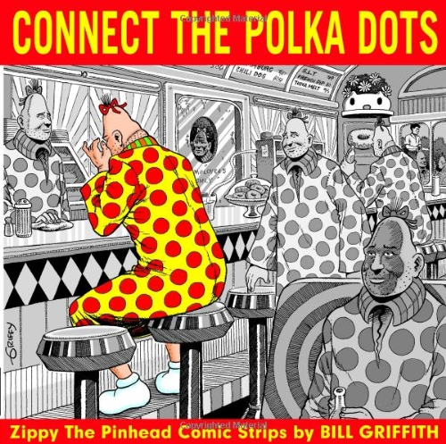 Connect the Polka Dots: Zippy the Pinhead Comic Strips: Griffith, Bill