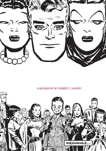 Meanwhile.: A Biography of Milton Caniff, Creator of Terry and the Pirates, and Steve Canyon: ...
