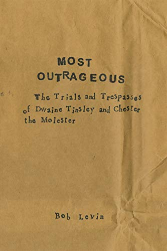 Most Outrageous : The Trials and Trespasses: Bob Levin