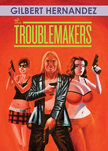 The Troublemakers (Signed First Edition): Hernandez, Gilbert