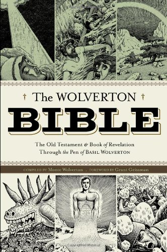 The Wolverton Bible; The Old Testament & Book of Revelation Through the Pen of Basil Wolverton:...