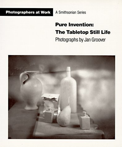 PURE INVENTION: THE TABLE TOP STILL LIFE - PHOTOGRAPHS BY JAN GROOVER: Jan Groover