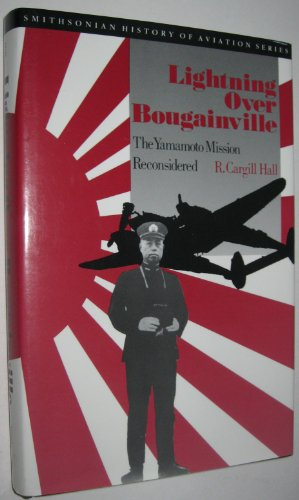Lightning over Bougainville: The Yamamoto Mission Reconsidered (SIGNED): Hall, R. Cargill