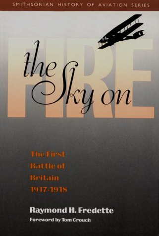 9781560980162: The Sky on Fire: The First Battle of Britain, 1917-1918 (Smithsonian History of Aviation and Spaceflight Series)