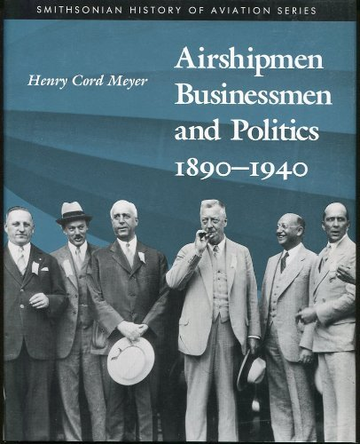 AIRSHIPMEN BUSINESSMEN & POLITICS 1890-1940 (Smithsonian History of Aviation and Spaceflight ...