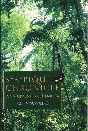 Sarapiqui Chronicle : A Naturalist in Costa Rica