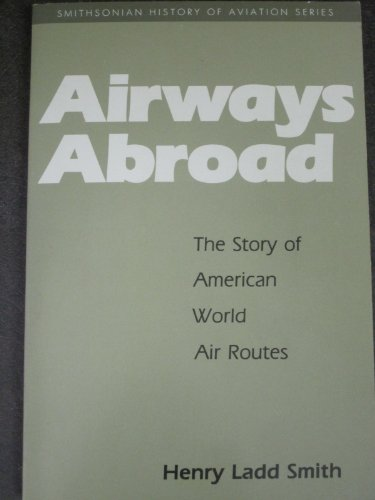 AIRWAYS ABROAD PB (Smithsonian History of Aviation: Smith, Henry Ladd