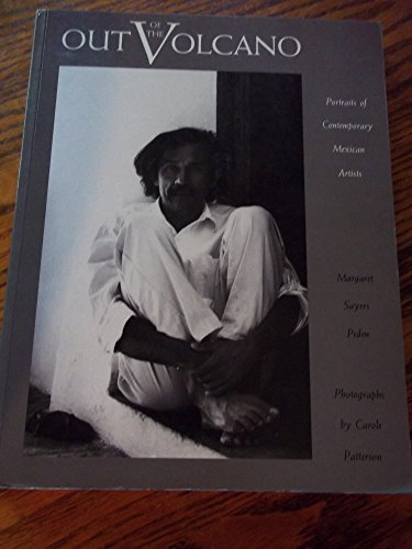 Out of the Volcano: Portraits of Contemporary Mexican Artists: Peden, Margaret Sayers; Patterson, ...