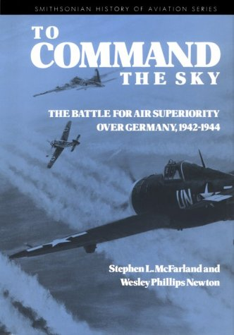 To Command the Sky: The Battle for Air Superiority over Germany, 1942-1944: McFarland, Stephen Lee